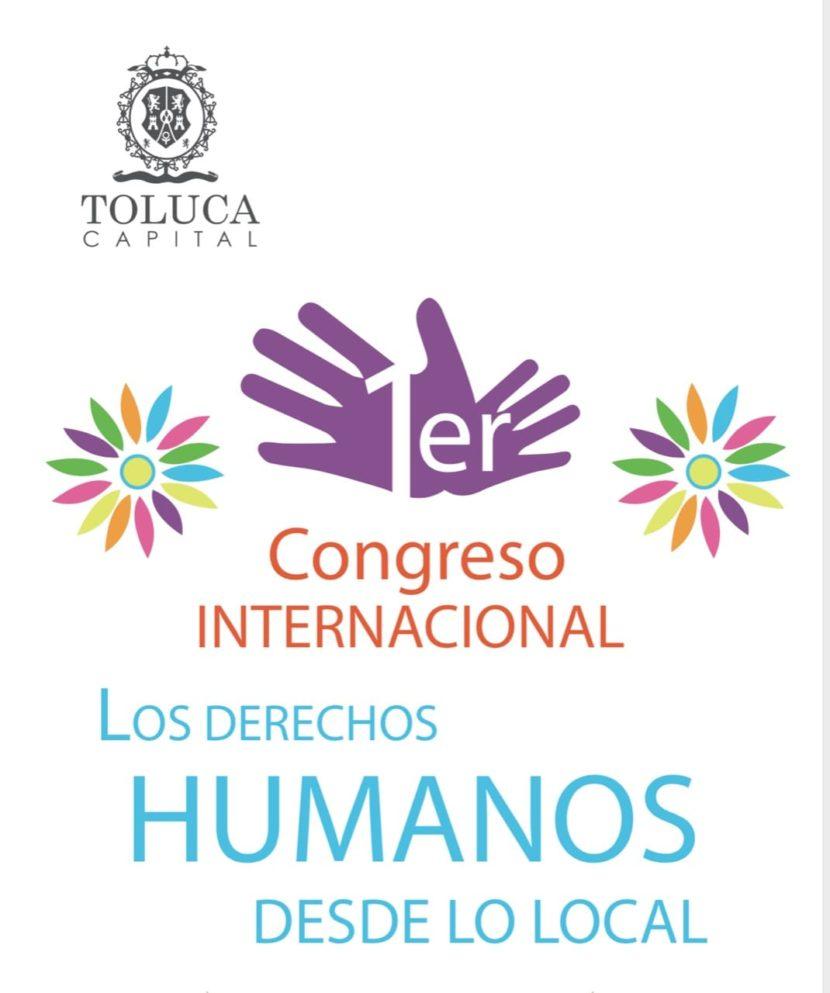 TOLUCA INVITA AL PRIMER CONGRESO INTERNACIONAL LOS DERECHOS HUMANOS DESDE LO LOCAL