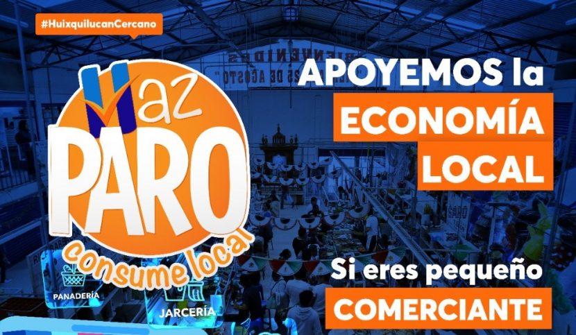 «HAZ PARO», CONSUME LOCAL: CAMPAÑA DEL GOBIERNO DE HUIXQUILUCAN PARA REACTIVAR LA ECONOMÍA